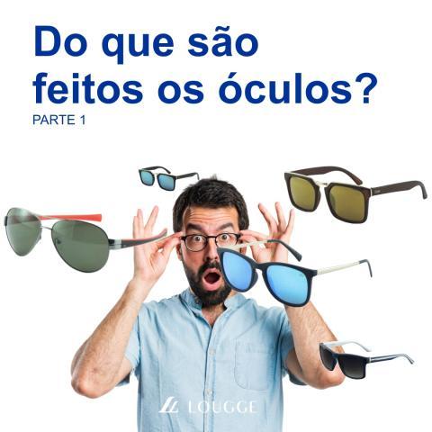 Do que são feitos os óculos? PARTE 1