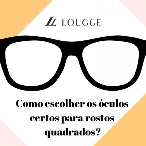 Guia de Formatos de Rostos da Lougge – Como escolher os óculos certos para rostos quadrados?