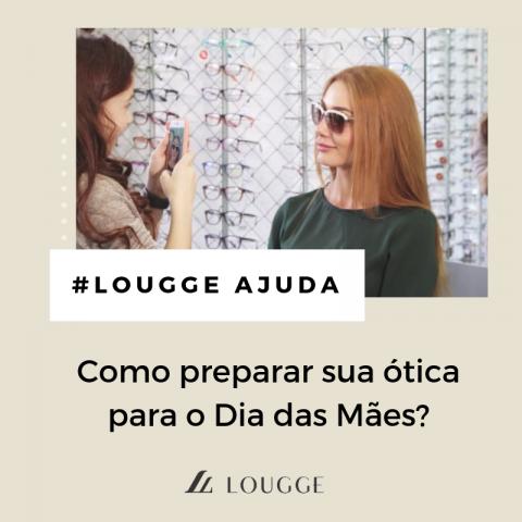 #LouggeAjuda - Como preparar sua ótica para o Dia das Mães?