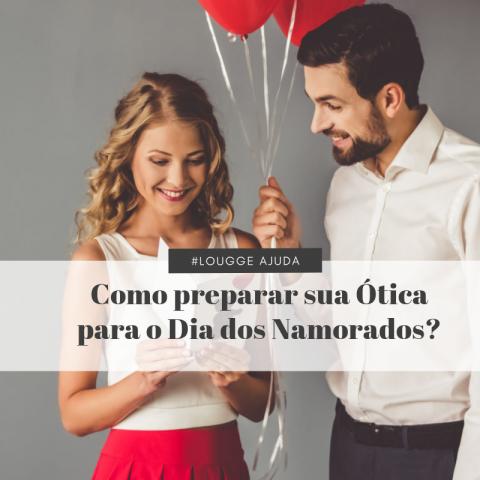 #LouggeAjuda: Como preparar sua Ótica para o Dia dos Namorados?